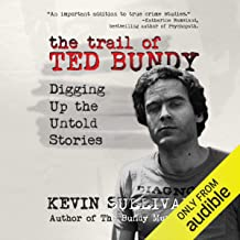 The Trail of Ted Bundy: Digging Up The Untold Stories by Kevin M. Sullivan