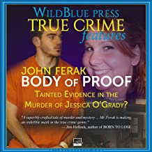 Body of Proof: Tainted Evidence in the Murder of Jessica O'Grady? By John Ferak