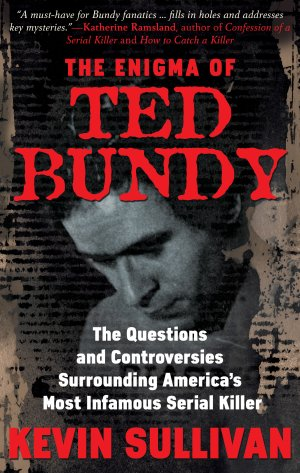 The Enigma Of Ted Bundy: The Questions and Controversies Surrounding America's Most Infamous Serial Killer True Crime Books Available