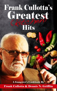 Frank Cullotta's Greatest (Kitchen) Hits: A Gangster's Cookbook eBooks Available
