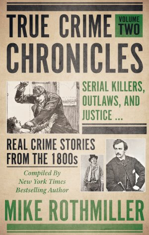 True Crime Chronicles Volume Two: Serial Killers, Outlaws, And Justice ... Real Crime Stories From The 1800s True Crime Books Available