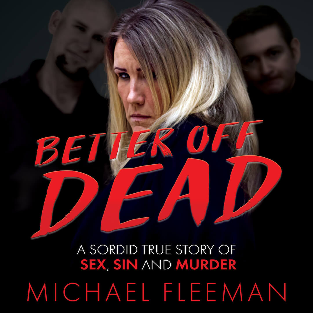 Better Off Dead: A Sordid True Story of Sex, Sin, and Murder by Michael Fleeman