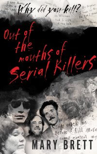 Out Of The Mouths Of Serial Killers:  True Crime Books Available