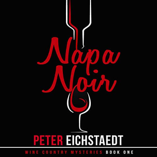 NAPA NOIR (Wine Country Mysteries Book 1) by Peter Eichstaedt