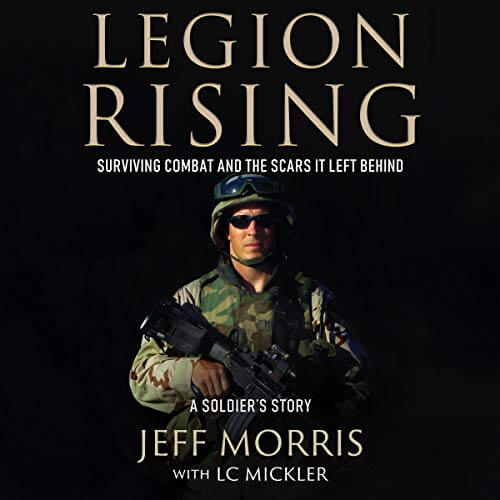 LEGION RISING: Surviving Combat And The Scars It Left Behind by Jeff Morris with LC Mickler