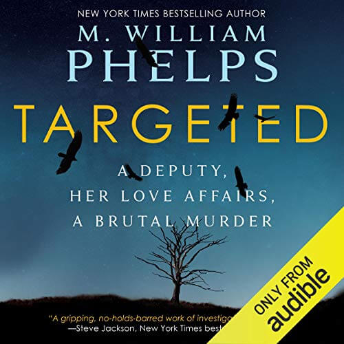Targeted: A Deputy, Her Love Affairs, A Brutal Murder by M. William Phelps