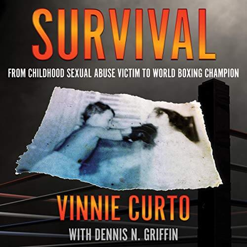 SURVIVAL: From Childhood Sexual Abuse Victim To World Boxing Champion by Vinnie Curto with Dennis N. Griffin