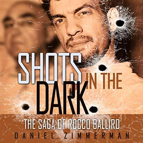 Shots In The Dark: The Saga Of Rocco Balliro by Daniel Zimmerman