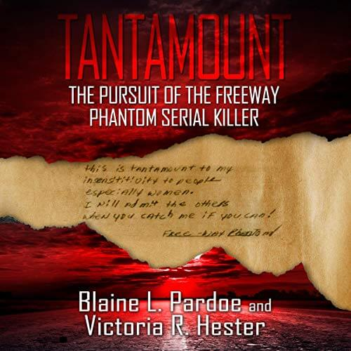 TANTAMOUNT: The Pursuit Of The Freeway Phantom Serial Killer by Blaine L, Pardoe and Victoria Hester