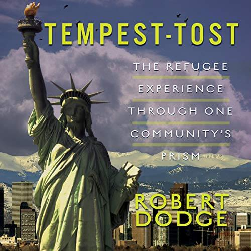 TEMPEST-TOST: The Refugee Experience Through One Community's Prism by Robert Dodge