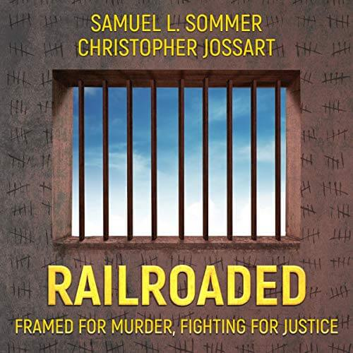 RAILROADED: Framed For Murder, Fighting For Justice by Samuel L Sommer and Christopher Jossart