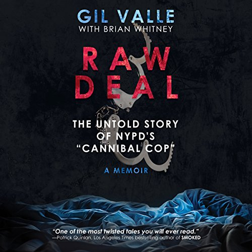 """Raw Deal: The Untold Story Of NYPD's """"Cannibal Cop"""" by Gill Valle and Brian Whitney"""