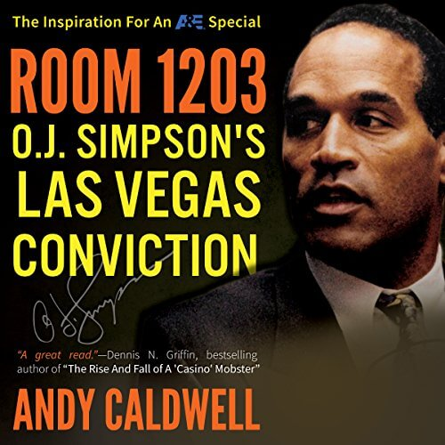 Room 1203: O.J. Simpson's Las Vegas Conviction by Andy Caldwell
