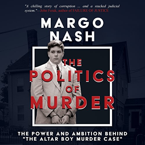 """The Politics Of Murder: The Power and Ambition Behind """"The Altar Boy Murder Case"""" by Margo Nash"""