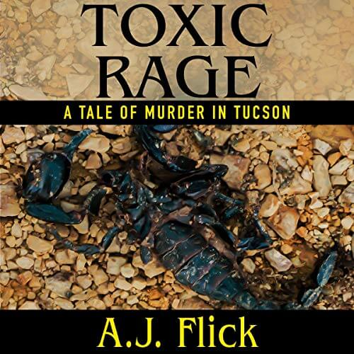 TOXIC RAGE: A Tale Of Murder In Tucson by AJ Flick