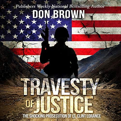 TRAVESTY OF JUSTICE: The Shocking Prosecution of Lt. Clint Lorance by Don Brown