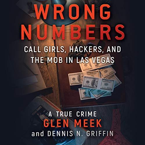 WRONG NUMBERS: Call Girls, Hackers, And The Mob In Las Vegas by Glen Meek and Dennis N. Griffin