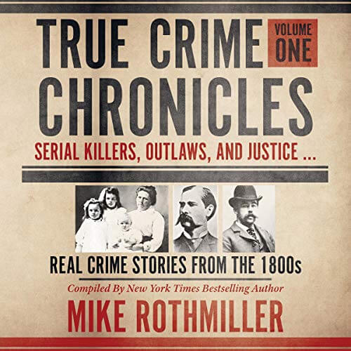True Crime Chronicles Volume One Mike RothmillerAudiobook Cover