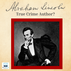 Was Abraham Lincoln a True Crime Author?