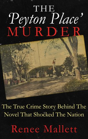 THE 'PEYTON PLACE' MURDER: The True Crime Story Behind The Novel That Shocked The Nation True Crime Books Available