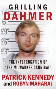 Grilling Dahmer: The Interrogation Of 'The Milwaukee Cannibal' True Crime Books Available