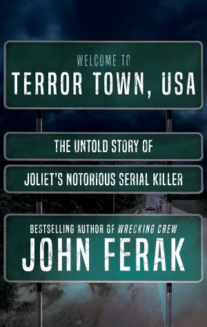 Terror Town, USA: The Untold Story of Joliet's Notorious Serial Killer True Crime Books Available
