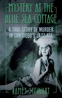 Mystery At The Blue Sea Cottage: A True Story of Murder in San Diego's Jazz Age - True CrimeCover Image