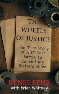 THE WHEELS OF JUSTICE: The True Story Of A 27-Year Battle To Convict My Sister's Killer True Crime Books Available